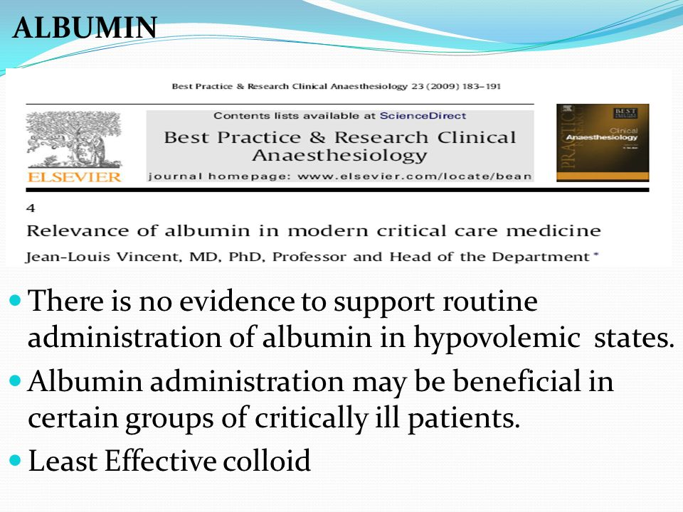 ALBUMIN There is no evidence to support routine administration of albumin in hypovolemic states. Albumin administration may be beneficial in certain g