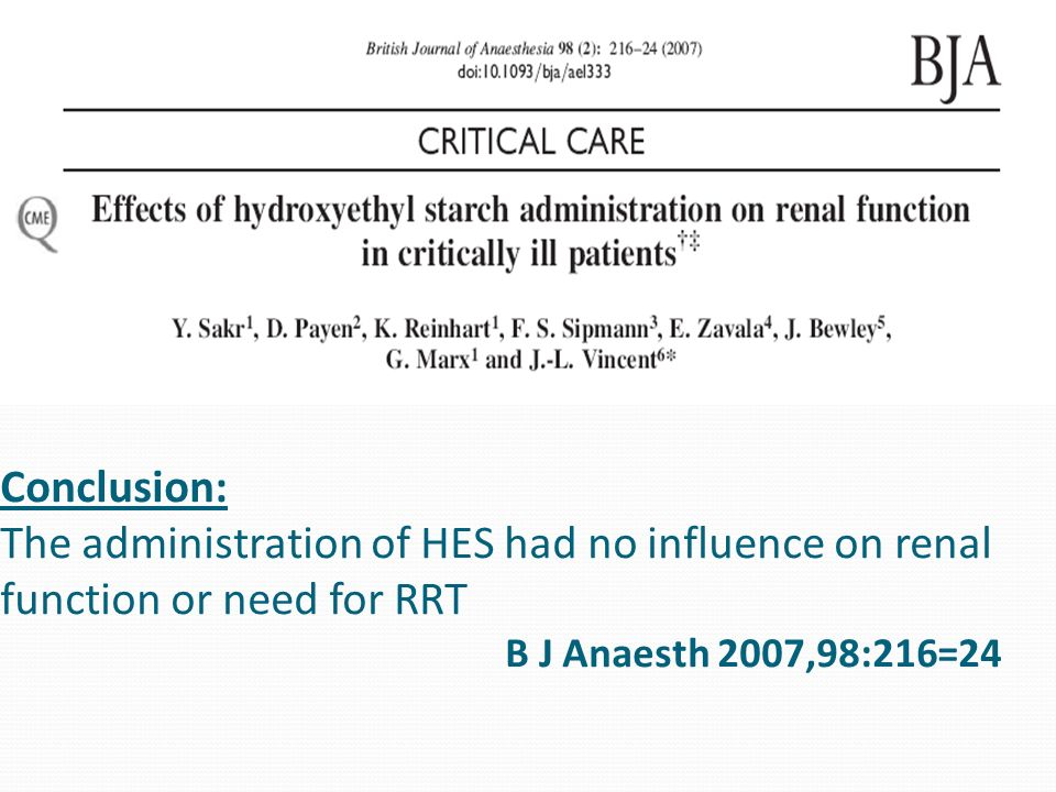Conclusion: The administration of HES had no influence on renal function or need for RRT B J Anaesth 2007,98:216=24