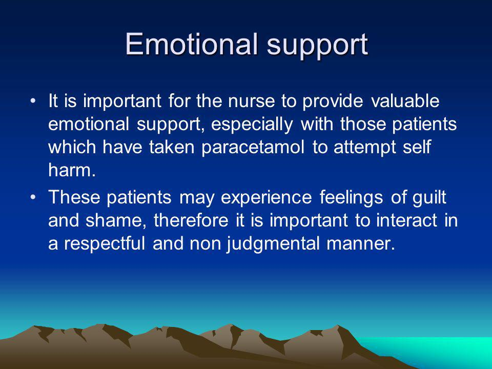 Emotional support It is important for the nurse to provide valuable emotional support, especially with those patients which have taken paracetamol to