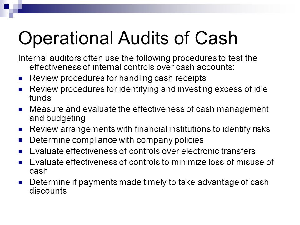 Operational Audits of Cash Internal auditors often use the following procedures to test the effectiveness of internal controls over cash accounts: Rev