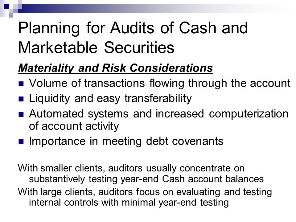 Planning for Audits of Cash and Marketable Securities Materiality and Risk Considerations Volume of transactions flowing through the account Liquidity
