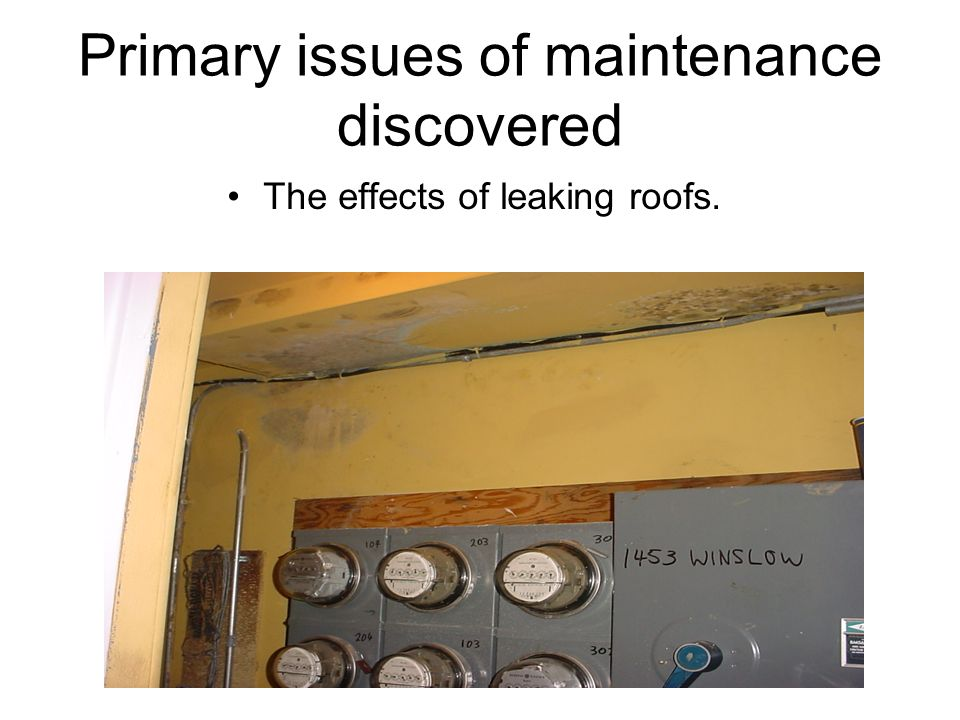 Primary issues of maintenance discovered The effects of leaking roofs.