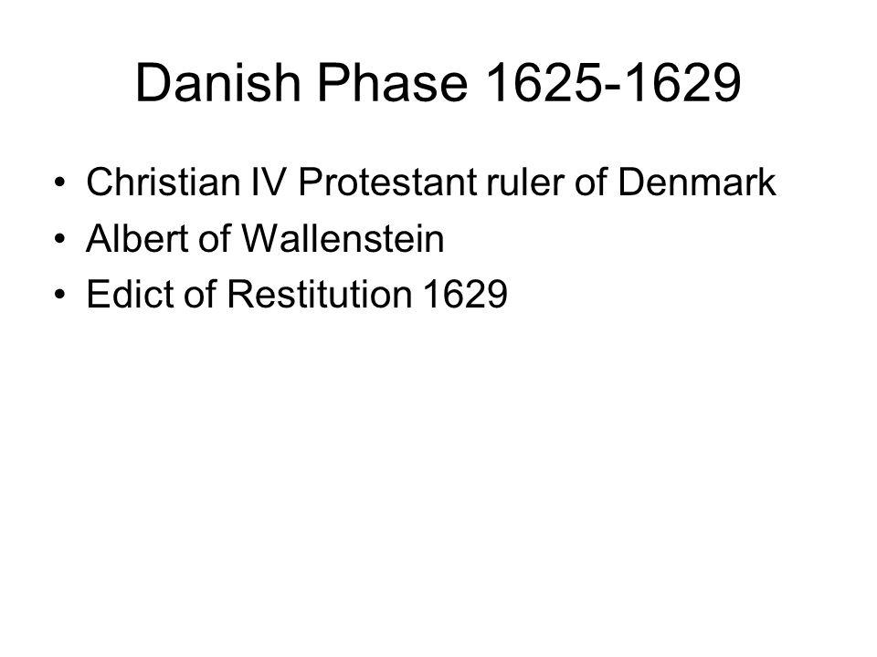 Danish Phase 1625-1629 Christian IV Protestant ruler of Denmark Albert of Wallenstein Edict of Restitution 1629