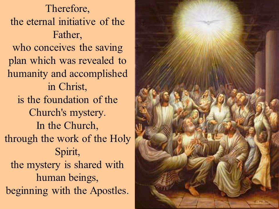 Therefore, the eternal initiative of the Father, who conceives the saving plan which was revealed to humanity and accomplished in Christ, is the found