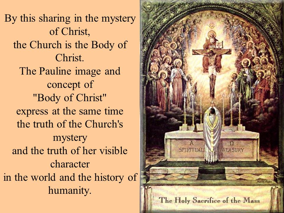 By this sharing in the mystery of Christ, the Church is the Body of Christ. The Pauline image and concept of