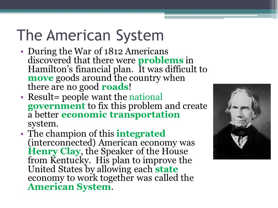 The American System During the War of 1812 Americans discovered that there were problems in Hamiltons financial plan. It was difficult to move goods a