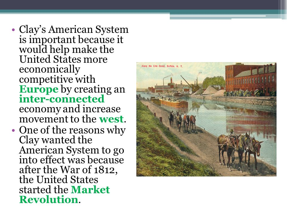 Clays American System is important because it would help make the United States more economically competitive with Europe by creating an inter-connect