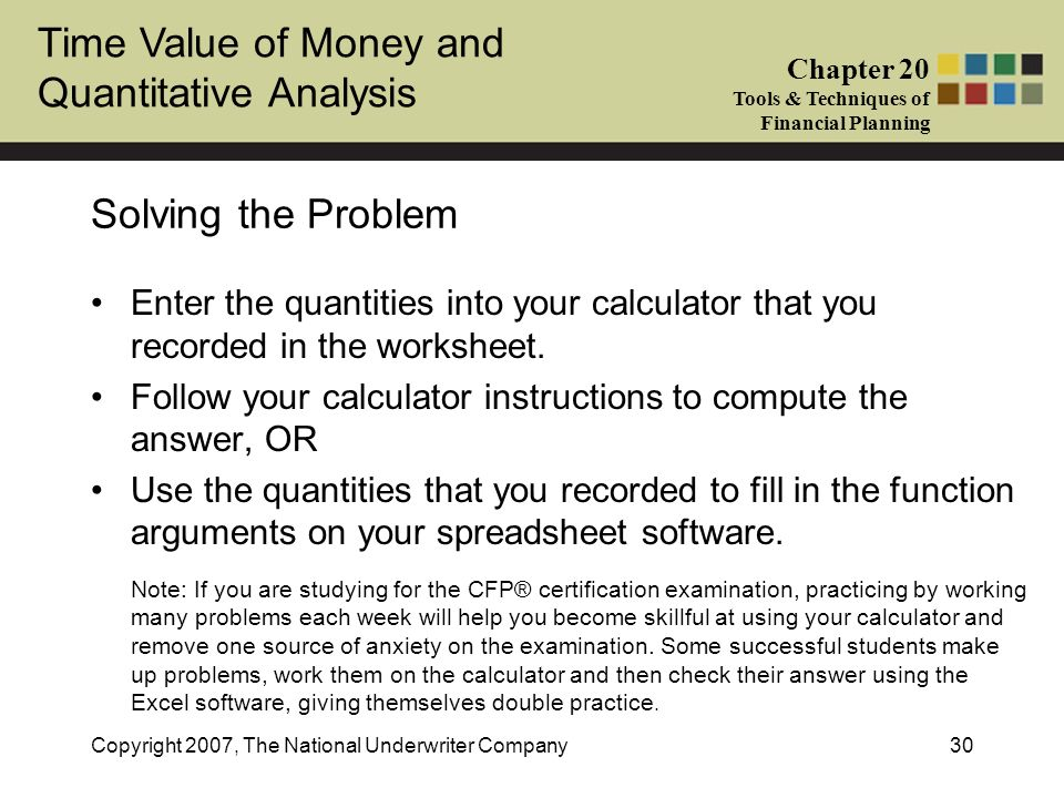 Time Value of Money and Quantitative Analysis Chapter 20 Tools & Techniques of Financial Planning Copyright 2007, The National Underwriter Company30 S