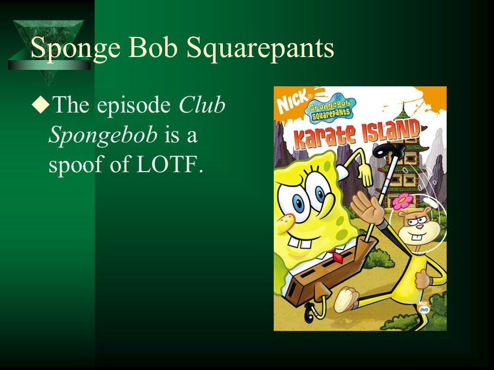 Sponge Bob Squarepants The episode Club Spongebob is a spoof of LOTF.