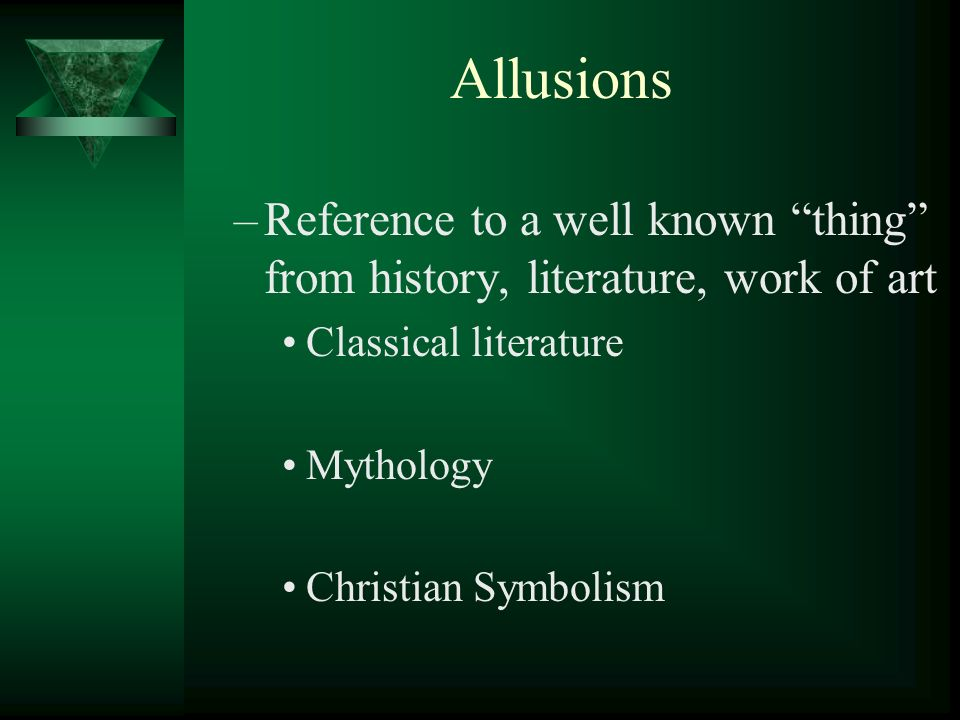 Allusions –Reference to a well known thing from history, literature, work of art Classical literature Mythology Christian Symbolism
