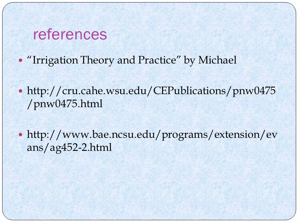 references Irrigation Theory and Practice by Michael   /pnw0475.html   ans/ag452-2.html