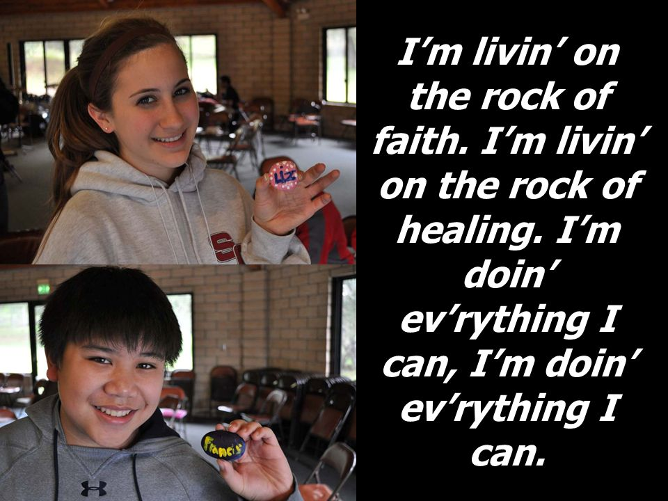 Im livin on the rock of faith. Im livin on the rock of healing.