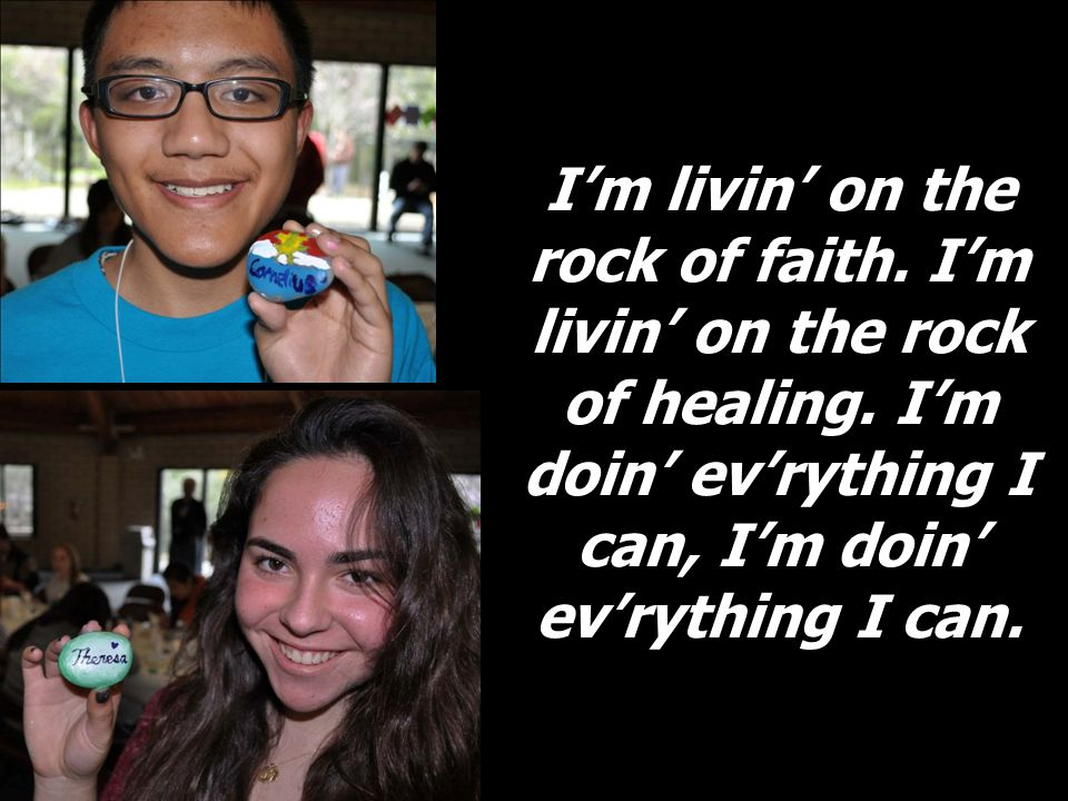 Im livin on the rock of faith. Im livin on the rock of healing. Im doin evrything I can, Im doin evrything I can.