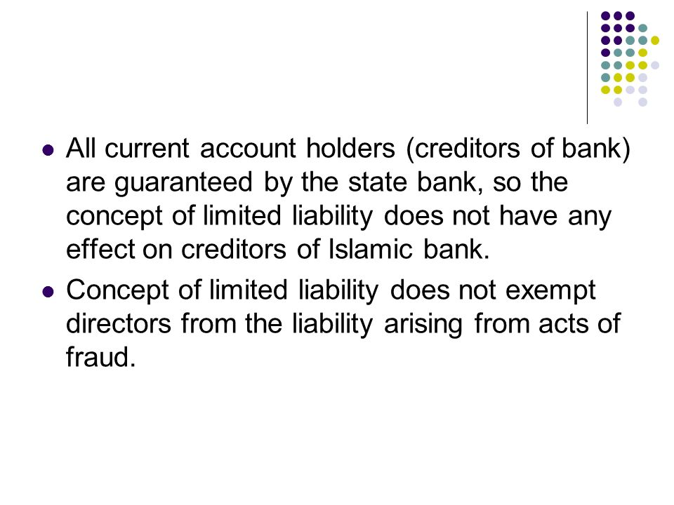 All current account holders (creditors of bank) are guaranteed by the state bank, so the concept of limited liability does not have any effect on cred