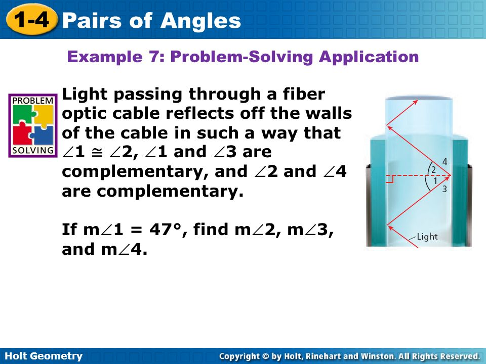 Holt Geometry 1-4 Pairs of Angles Light passing through a fiber optic cable reflects off the walls of the cable in such a way that1 2, 1 and 3 are com