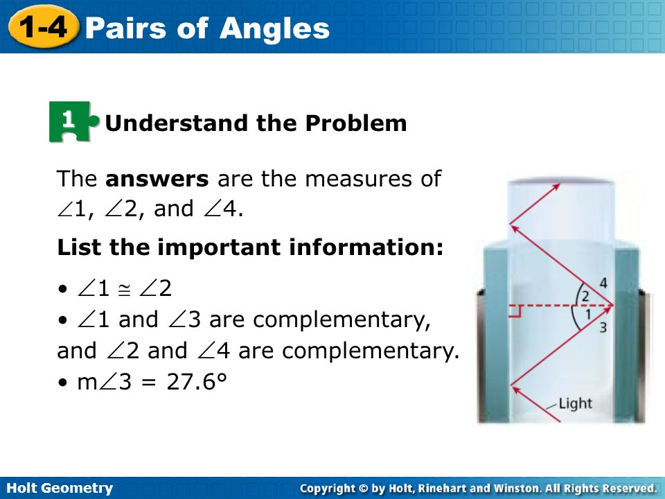 Holt Geometry 1-4 Pairs of Angles 1 Understand the Problem The answers are the measures of1, 2, and 4. List the important information: 1 2 1 and 3 are