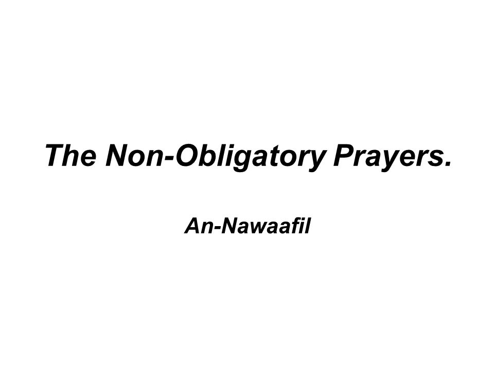 The Non-Obligatory Prayers. An-Nawaafil