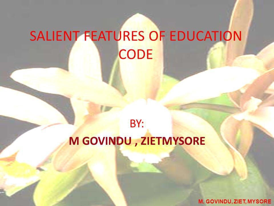 SALIENT FEATURES OF EDUCATION CODE BY: M GOVINDU, ZIETMYSORE M. GOVINDU, ZIET, MYSORE