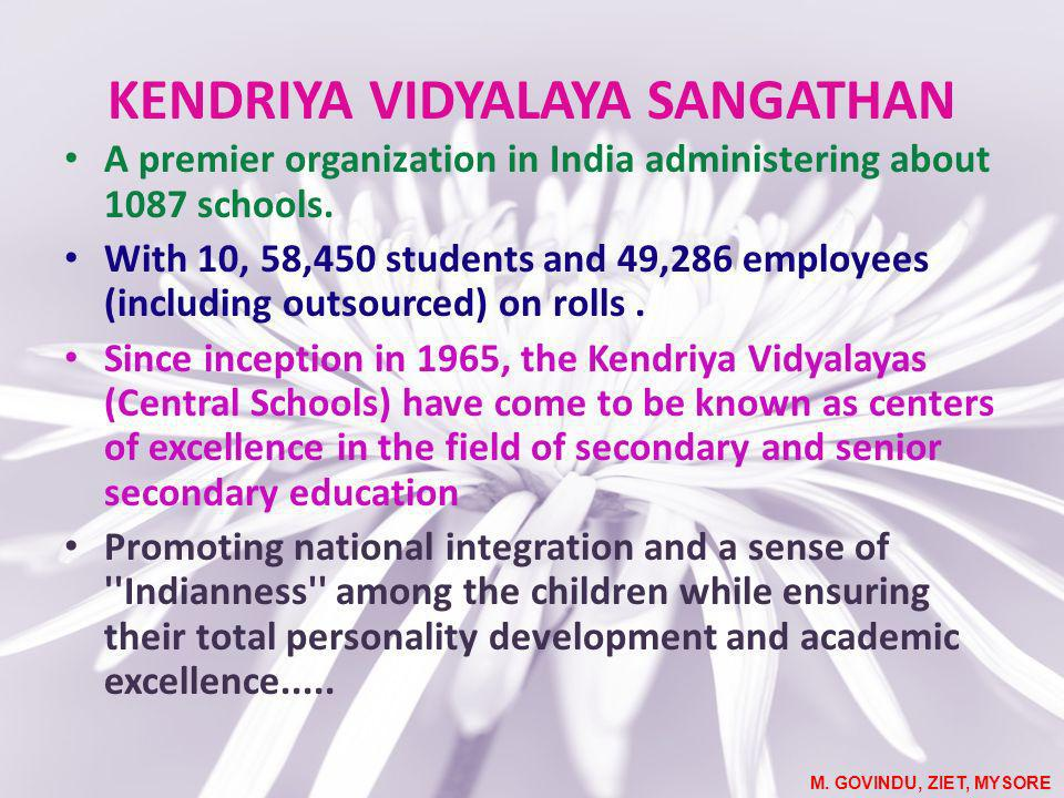 KENDRIYA VIDYALAYA SANGATHAN A premier organization in India administering about 1087 schools. With 10, 58,450 students and 49,286 employees (includin