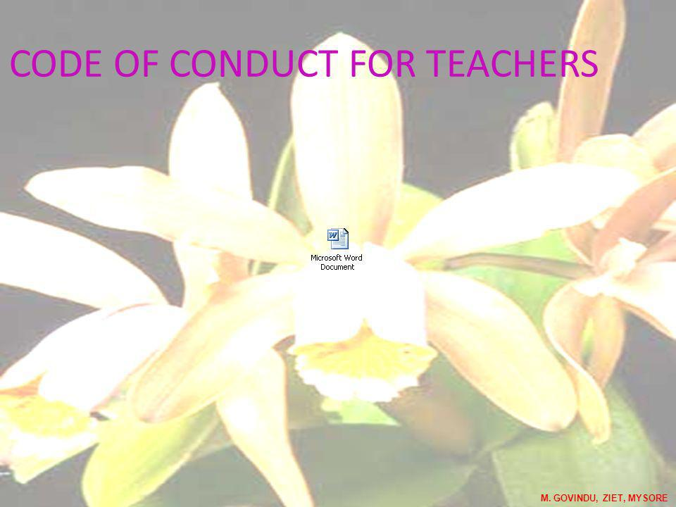CODE OF CONDUCT FOR TEACHERS M. GOVINDU, ZIET, MYSORE