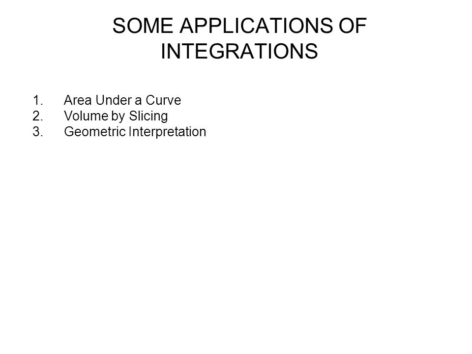 SOME APPLICATIONS OF INTEGRATIONS 1.Area Under a Curve