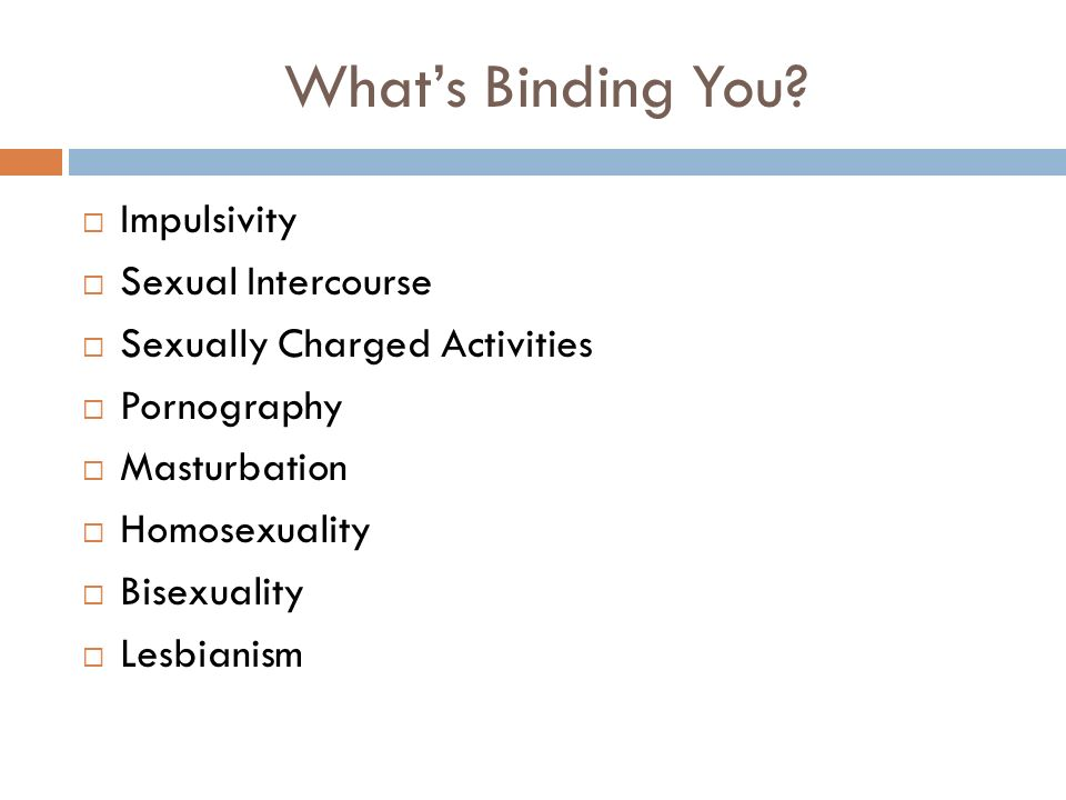 Whats Binding You? Impulsivity Sexual Intercourse Sexually Charged Activities Pornography Masturbation Homosexuality Bisexuality Lesbianism