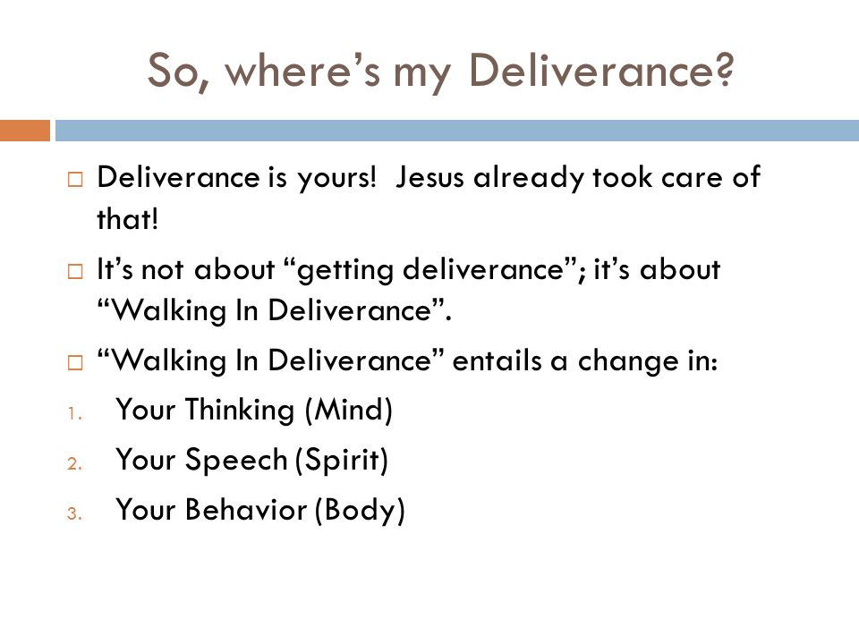 So, wheres my Deliverance. Deliverance is yours. Jesus already took care of that.