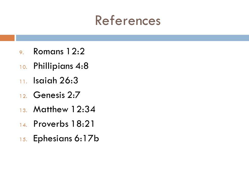 References 9. Romans 12:2 10. Phillipians 4:8 11.