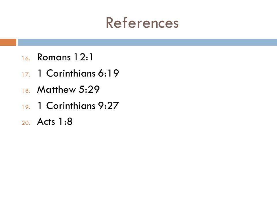 References 16. Romans 12:1 17. 1 Corinthians 6:19 18.