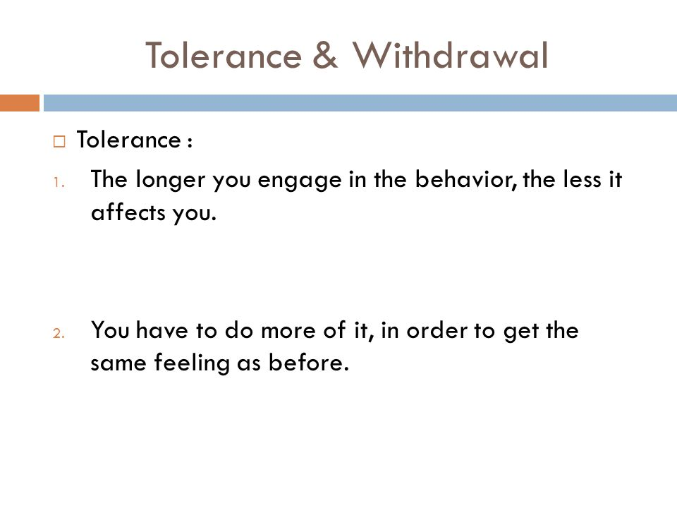 Tolerance & Withdrawal Tolerance : 1.
