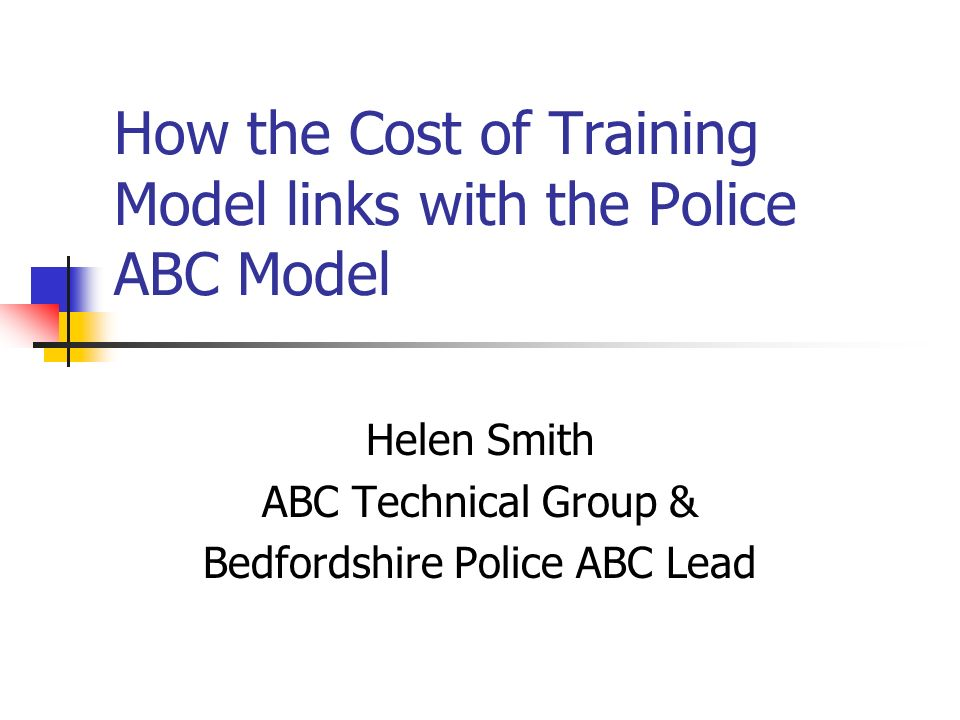 Police ABC Model - Cost of Courses Cost per course per student Treated as an Operational Support Cost (OSC) Allocated at the Unit level Example: Traffic Unit (1 officer) Direct Staff Cost (DSC)£60K Advanced Driver Course£4K