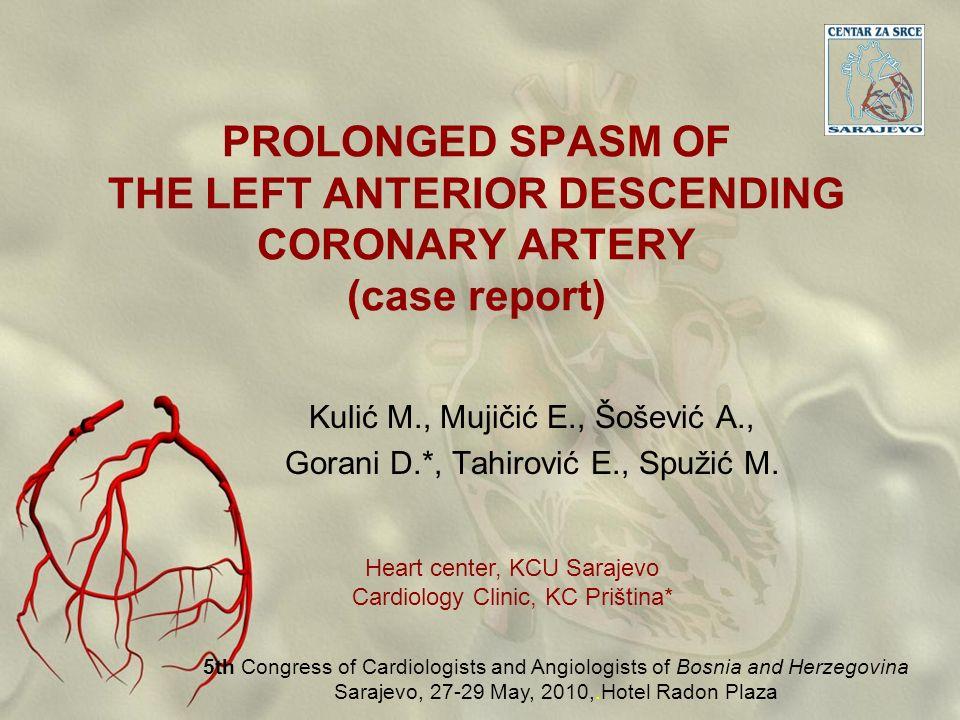 PROLONGED SPASM OF THE LEFT ANTERIOR DESCENDING CORONARY ARTERY (case report) Kulić M., Mujičić E., Šošević A., Gorani D.*, Tahirović E., Spužić M. He