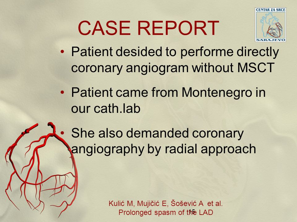 CASE REPORT Patient desided to performe directly coronary angiogram without MSCT Patient came from Montenegro in our cath.lab She also demanded corona