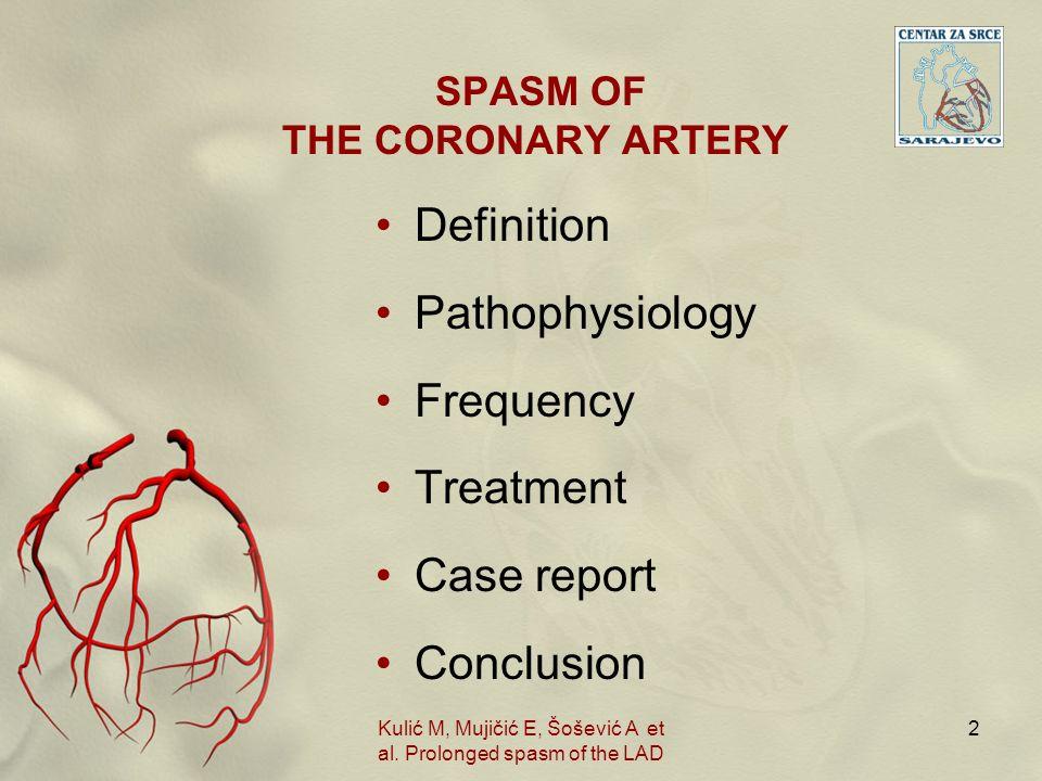 SPASM OF THE CORONARY ARTERY Definition Pathophysiology Frequency Treatment Case report Conclusion 2Kulić M, Mujičić E, Šošević A et al. Prolonged spa