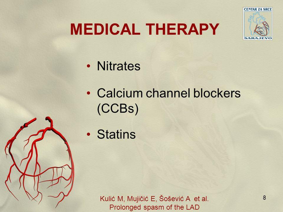 MEDICAL THERAPY Nitrates Calcium channel blockers (CCBs) Statins 8 Kulić M, Mujičić E, Šošević A et al. Prolonged spasm of the LAD
