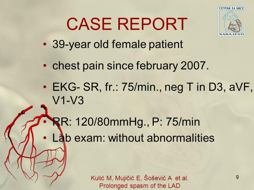 CASE REPORT 39-year old female patient chest pain since february 2007. EKG- SR, fr.: 75/min., neg T in D3, aVF, V1-V3 RR: 120/80mmHg., P: 75/min Lab e
