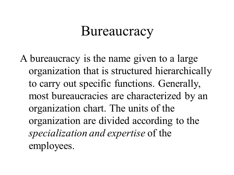 Bureaucracy A bureaucracy is the name given to a large organization that is structured hierarchically to carry out specific functions. Generally, most