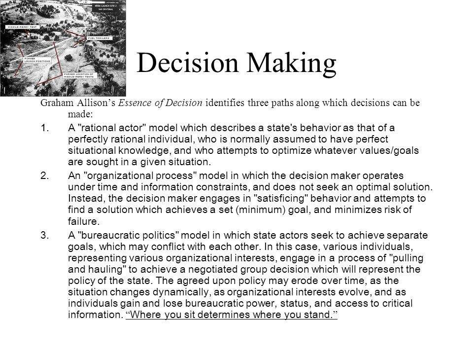 Decision Making Graham Allisons Essence of Decision identifies three paths along which decisions can be made: 1.A