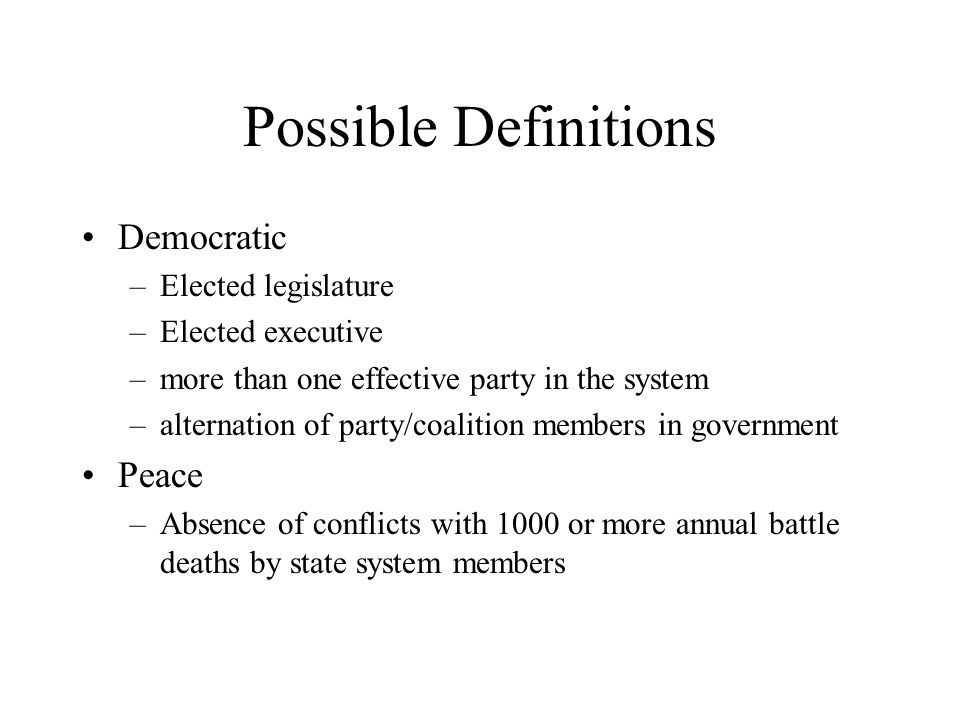 Possible Definitions Democratic –Elected legislature –Elected executive –more than one effective party in the system –alternation of party/coalition m
