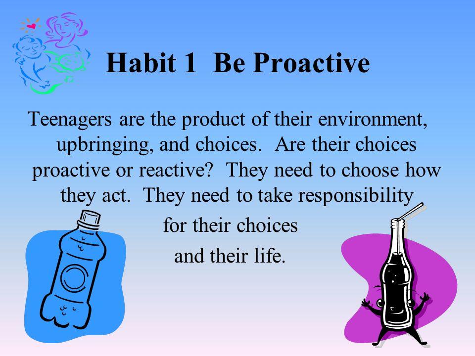 7 Habits of Highly Effective Teens Habit 1 Be Proactive Habit 2 Begin With The End in Mind Habit 3 Put First Things First Habit 4 Think Win-win Habit