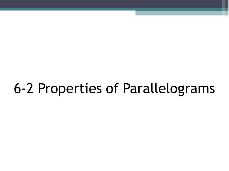 6-2 Properties of Parallelograms
