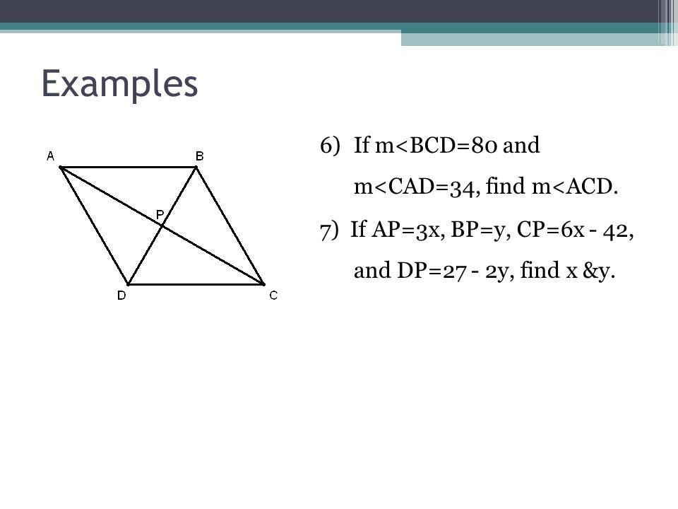Examples 6)If m<BCD=80 and m<CAD=34, find m<ACD. 7) If AP=3x, BP=y, CP=6x - 42, and DP=27 - 2y, find x &y.
