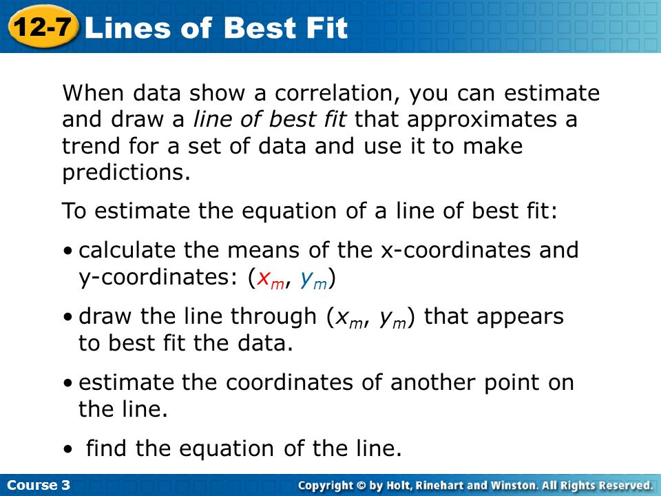 When data show a correlation, you can estimate and draw a line of best fit that approximates a trend for a set of data and use it to make predictions.