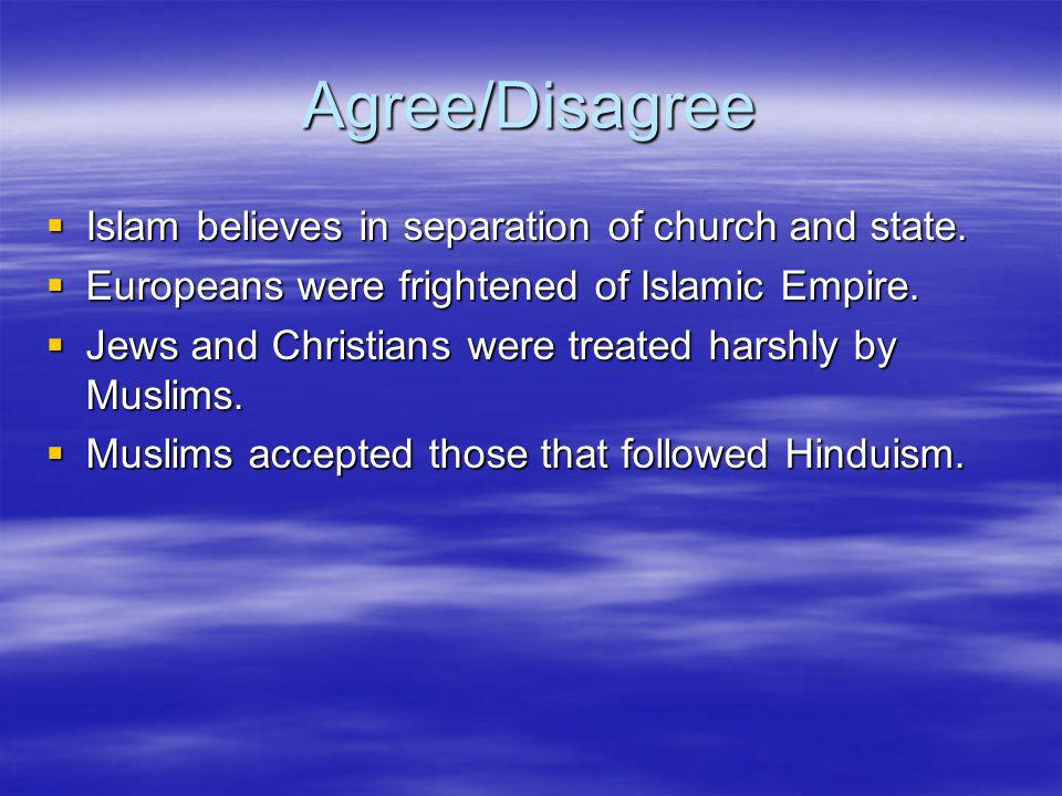 Agree/Disagree Islam believes in separation of church and state. Islam believes in separation of church and state. Europeans were frightened of Islami
