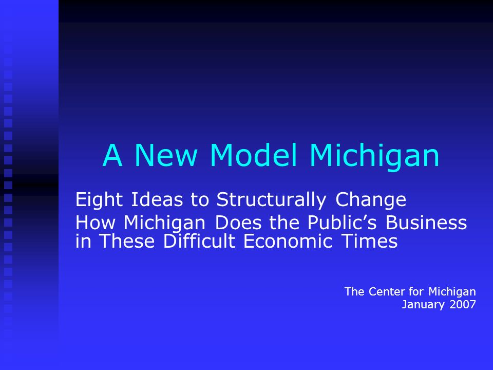 A New Model Michigan Eight Ideas to Structurally Change How Michigan Does the Publics Business in These Difficult Economic Times The Center for Michig