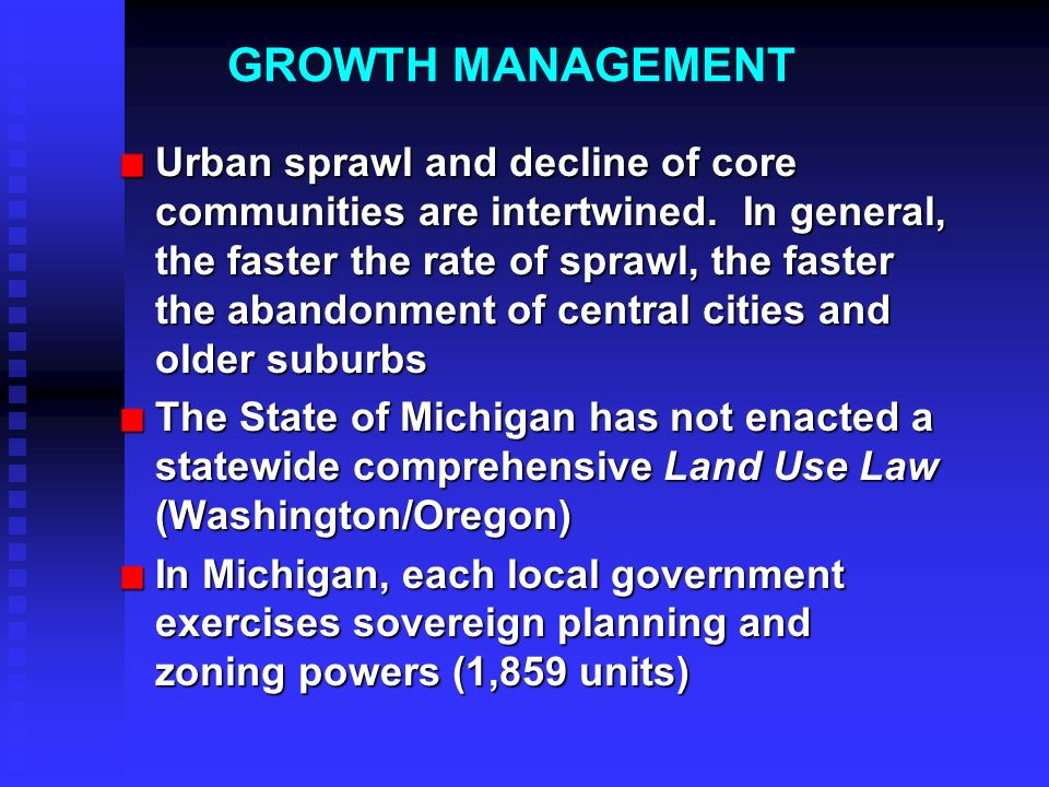 GROWTH MANAGEMENT Urban sprawl and decline of core communities are intertwined. In general, the faster the rate of sprawl, the faster the abandonment