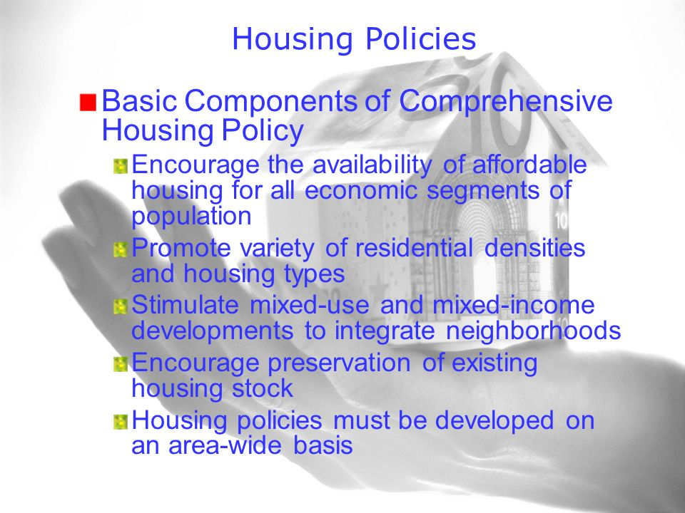 Housing Policies Basic Components of Comprehensive Housing Policy Encourage the availability of affordable housing for all economic segments of popula