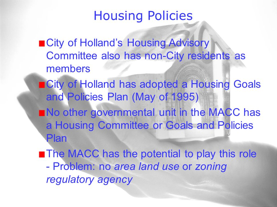 Housing Policies City of Hollands Housing Advisory Committee also has non-City residents as members City of Holland has adopted a Housing Goals and Po