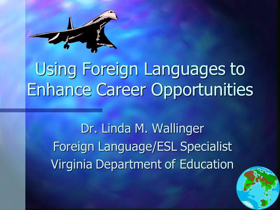 Using Foreign Languages to Enhance Career Opportunities Dr.