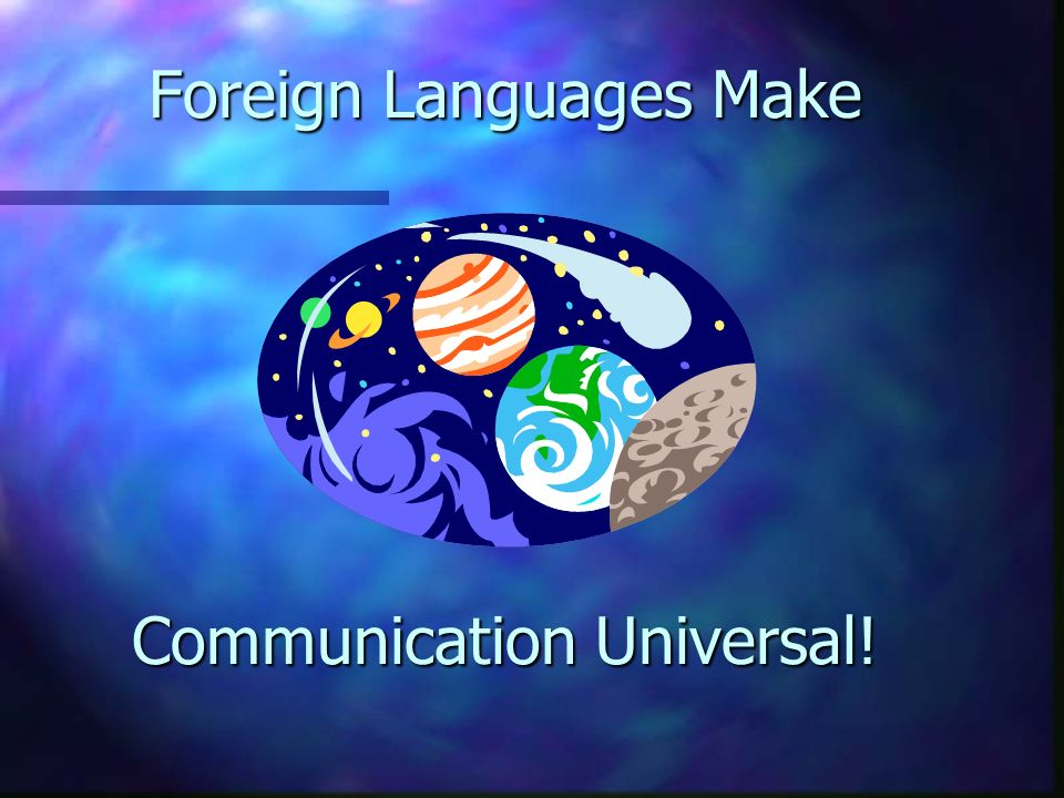 Foreign Languages Make Communication Universal!